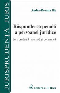 Raspunderea penala a persoanei juridice. Jurisprudenta rezumata si comentata | Carte de: Ilie Andra-Roxana