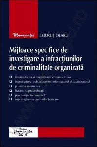 Codrut Olaru: Mijloace specifice de investigare a infractiunilor de criminalitate organizata