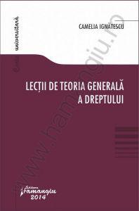 Camelia Ignatescu: Lectii de Teoria generala a dreptului, 2014