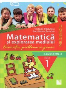 MATEMATICA SI EXPLORAREA MEDIULUI. CLASA 1, SEMESTRUL 2. EXERCITII, PROBLEME SI JOCURI