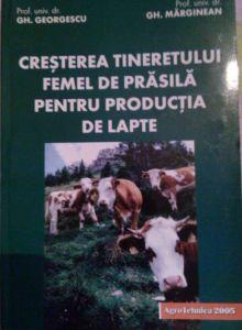 Cresterea tineretului femel de prasila pentru productia de lapte | Carte de: Gh. Georgescu, Gh. Marginean