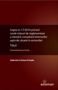 G.C. Frentiu: Legea nr. 17/2014 privind unele masuri de reglementare a vanzarii-cumpararii terenurilor agricole situate in extravilan