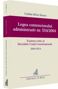 Catalin-Silviu Sararu | Legea contenciosului administrativ nr. 554/2004. Examen critic al Deciziilor Curtii Constitutionale 2004-2014