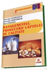 Managementul producerii laptelui de calitate | Carte de Gh. Georgescu, Gh. Marginean, N. Caragea
