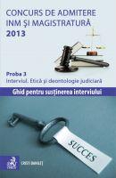 Ghid pentru Concurs de admitere la INM si Magistratura 2013 | Proba 3: Interviul. Etica si deontologie judiciara